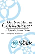 Our New Human Consciousness: Series 1 ebook by Terry Sands