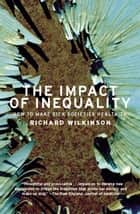 The Impact of Inequality ebook by Richard G. Wilkinson