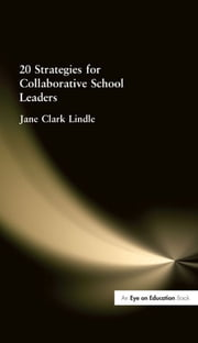 20 Strategies for Collaborative School Leaders ebook by Jane Clark Lindle