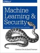 Machine Learning and Security - Protecting Systems with Data and Algorithms ebook by Clarence Chio, David Freeman