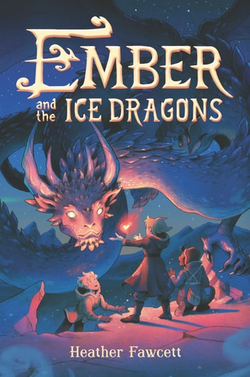 Ember and the Ice Dragons ebook by Heather Fawcett