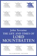 The Life and Times of Lord Mountbatten ebook by John Terraine
