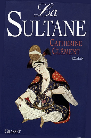 La sultane ebook by Catherine Clément