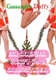 An Undead Grift for Christmas - The Holiday Con is on! ebook by Cassandra Duffy