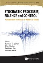 Stochastic Processes, Finance and Control ebook by Samuel N Cohen,Dilip Madan,Tak Kuen Siu;Hailiang Yang