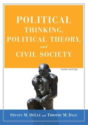 Political Thinking, Political Theory, and Civil Society ebook by Steven M DeLue,Timothy Dale