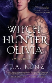 Witch Hunter Olivia ebook by T.A. Kunz