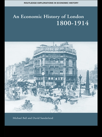 An Economic History of London 1800-1914 ebook by Professor Michael Ball,David T Sunderland