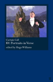 Curtain Call - 101 Portraits in Verse ebook by Hugo Williams