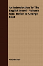 An Introduction to the English Novel - Volume One: Defoe to George Eliot eBook by Arnold Kettle