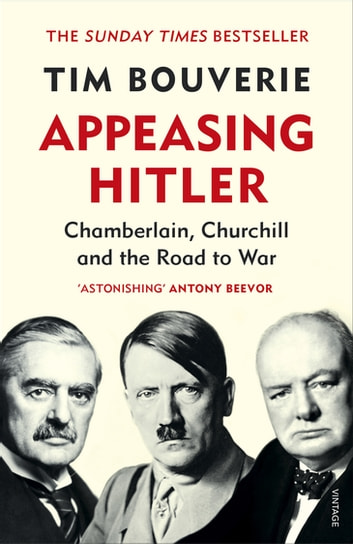Appeasing Hitler - Chamberlain, Churchill and the Road to War ebook by Tim Bouverie