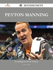 Peyton Manning 40 Success Facts - Everything you need to know about Peyton Manning ebook by Gladys George