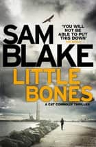Little Bones - A disturbing Irish crime thriller ebook by Sam Blake