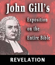 John Gill's Exposition on the Entire Bible-Book of Revelation ebook by John Gill