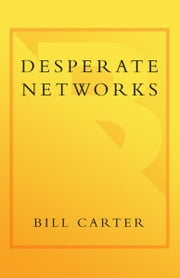 Desperate Networks ebook by Bill Carter