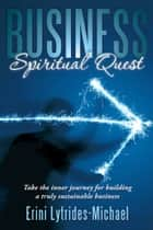 Business Spiritual Quest ebook by Erini Lytrides-Michael
