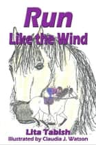 Run like the Wind ebook by Lita Tabish