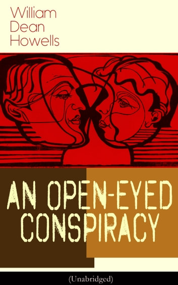 An Open-Eyed Conspiracy (Unabridged) - An Idyl of Saratoga ebook by William Dean Howells
