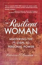 The Resilient Woman ebook by Patricia O'Gorman, PhD
