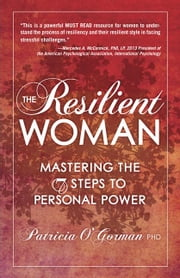 The Resilient Woman - Mastering the 7 Steps to Personal Power ebook by Patricia O'Gorman, PhD