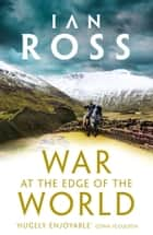 War at the Edge of the World eBook by Ian Ross