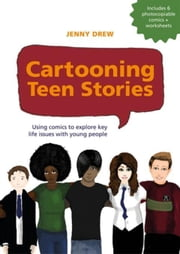 Cartooning Teen Stories: Using comics to explore key life issues with young people ebook by Drew, Jenny