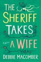 The Sheriff Takes a Wife - A Novel ebook by Debbie Macomber