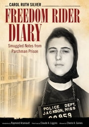 Freedom Rider Diary - Smuggled Notes from Parchman Prison ebook by Carol Ruth Silver,Raymond Arsenault,Claude A. Liggins,Cherie A. Gaines