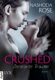 Crushed - Zerstörte Träume eBook by Nashoda Rose, Patricia Woitynek