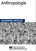 Anthropologie (Les Grands Articles d'Universalis) ebook by Encyclopaedia Universalis, Les Grands Articles