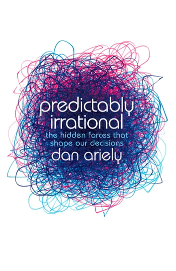 Predictably Irrational: The Hidden Forces that Shape Our Decisions ebook by Dan Ariely