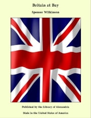 Britain at Bay ebook by Spenser Wilkinson