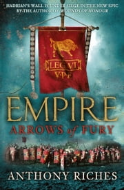 Arrows of Fury: Empire II ebook by Anthony Riches