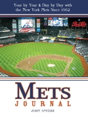 Mets Journal - Year by Year and Day by Day with the New York Mets Since 1962 ebook by John Snyder
