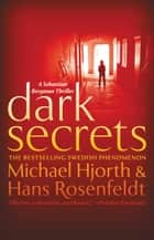 Dark Secrets ebook by Michael Hjorth,Hans Rosenfeldt