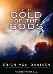 The Gold of the Gods ebook by Erich von Daniken
