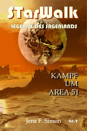 Kampf um AREA 51 - STarWalk Legende des Sagenlands Bd2 ebook by Jens F. Simon