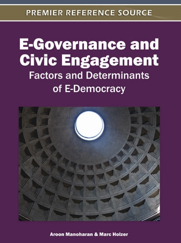 E-Governance and Civic Engagement - Factors and Determinants of E-Democracy ebook by