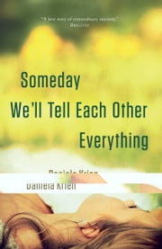 Someday We'll Tell Each Other Everything ebook by Daniela Krien,Jamie Bulloch,Katharina Bielenberg