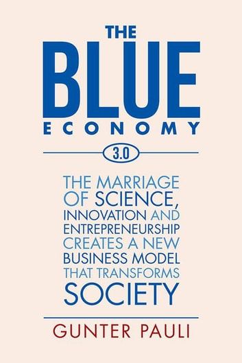 The blue economy 30 ebook by gunter pauli 9781524521059 rakuten the blue economy 30 the marriage of science innovation and entrepreneurship creates a new fandeluxe Images