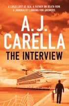 The Interview ebook by A.J. Carella