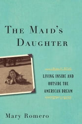 The Maids Daughter - Living Inside and Outside the American Dream ebook by Mary Romero