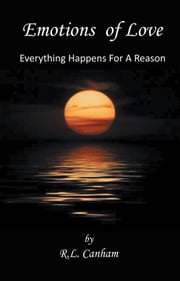 Emotions of Love - Everything Happens for a Reason ebook by R. L. Canham