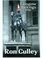 Glasgow Belongs to Me ebook by Ron Culley