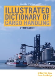 Illustrated Dictionary of Cargo Handling ebook by Peter Brodie