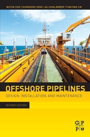 Offshore Pipelines - Design, Installation, and Maintenance ebook by Boyun Guo, PhD,Shanhong Song, Ph.D.,Ali Ghalambor, PhD,Tian Ran Lin, PhD
