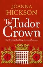 The Tudor Crown eBook by Joanna Hickson
