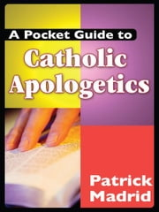 A Pocket Guide to Catholic Apologetics ebook by Patrick Madrid