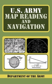 U.S. Army Guide to Map Reading and Navigation ebook by Army