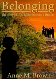 Belonging - The story of how James became a Brown ebook by Anne M Brown